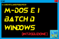 M-dos e i batch di windows (introduzione)
