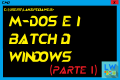 M-dos e i batch di windows (Parte 1)